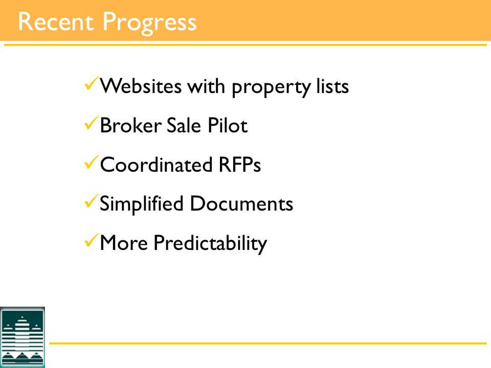 Websites with property lists Broker Sale Pilot Coordinated RFPs Simplified Documents More Predictability Recent Progress