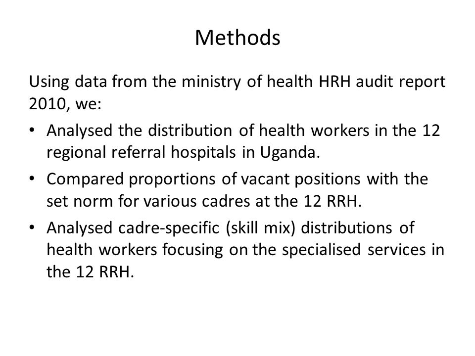 Methods Using data from the ministry of health HRH audit report 2010, we: Analysed the distribution of health workers in the 12 regional referral hospitals in Uganda.