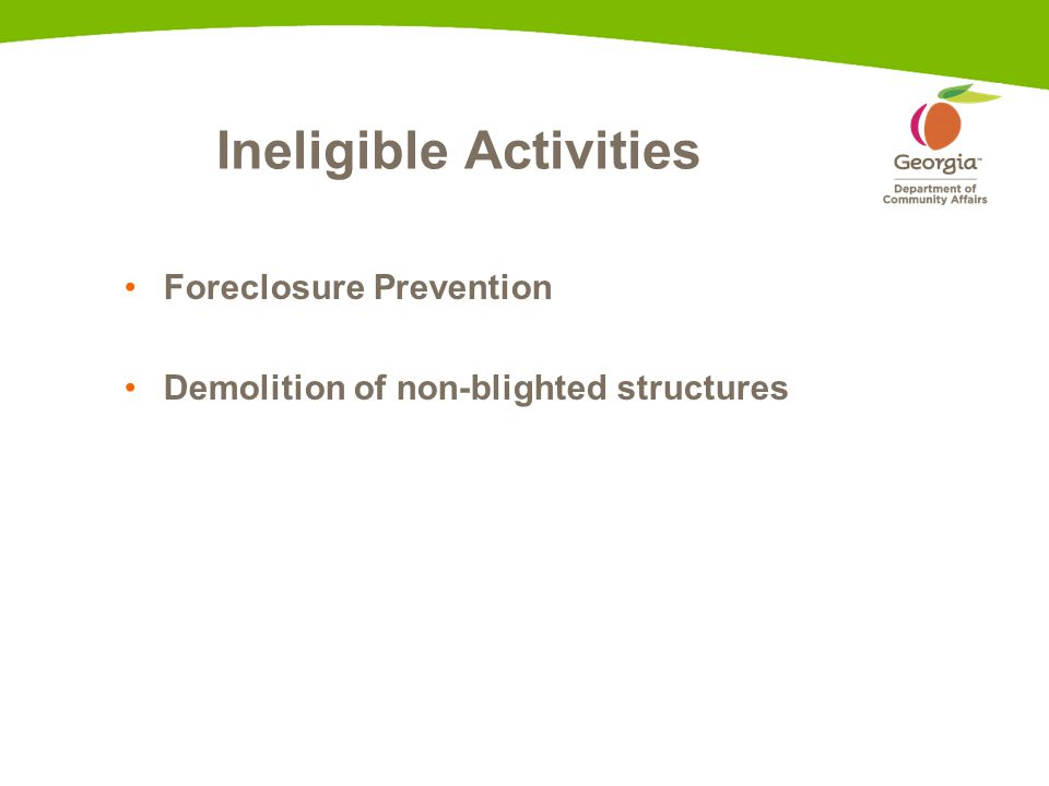 Ineligible Activities Foreclosure Prevention Demolition of non-blighted structures