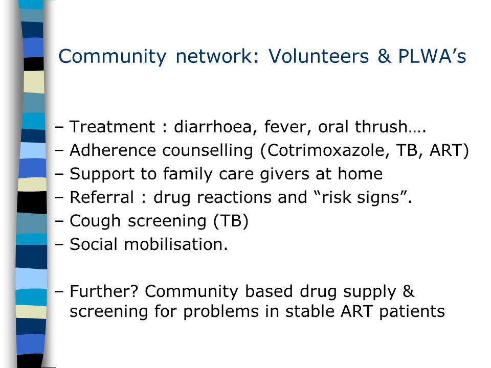Community network: Volunteers & PLWA's –Treatment : diarrhoea, fever, oral thrush….