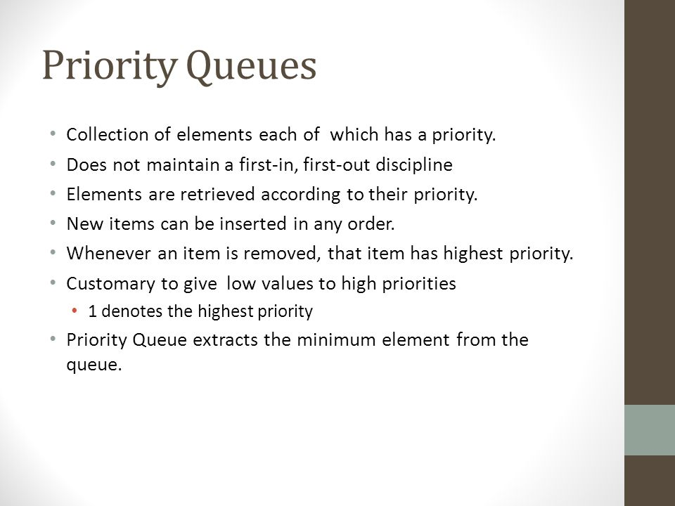 Priority Queues Collection of elements each of which has a priority.