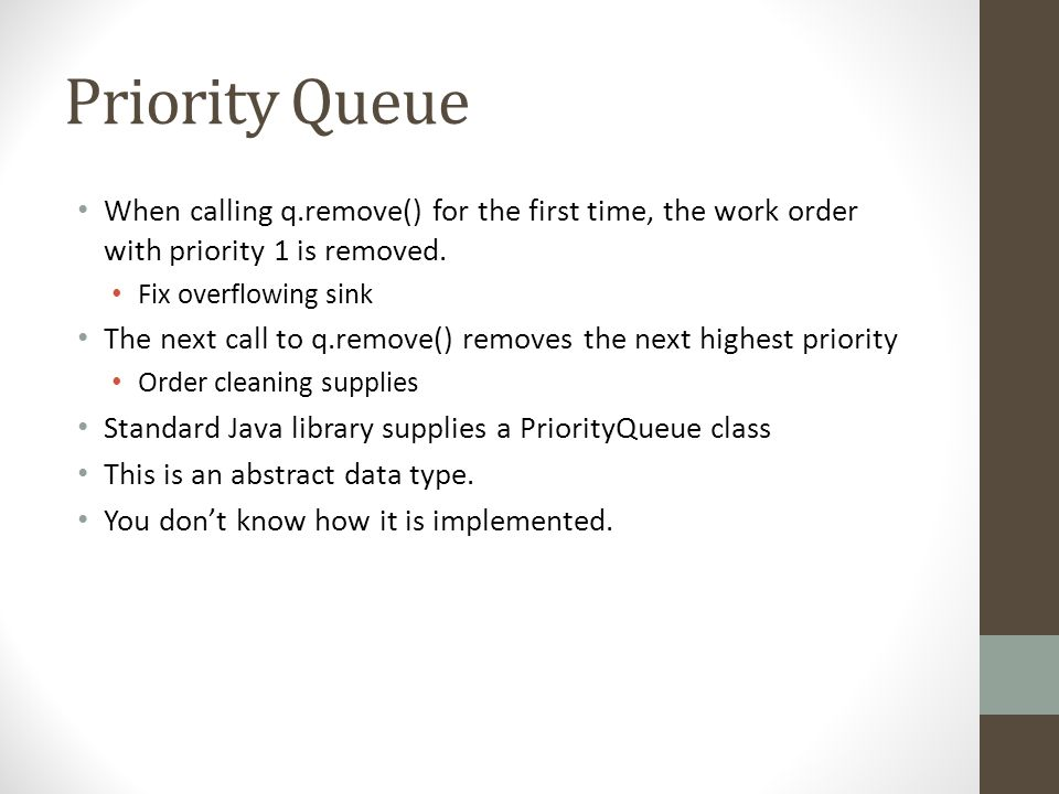 Priority Queue When calling q.remove() for the first time, the work order with priority 1 is removed.