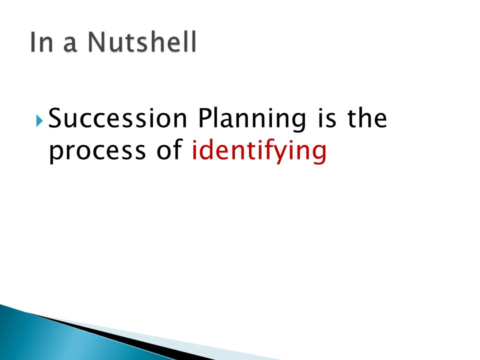  Succession Planning is the process of identifying