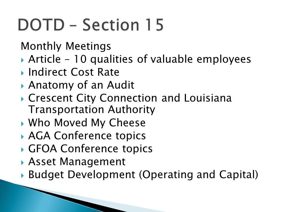 Monthly Meetings  Article – 10 qualities of valuable employees  Indirect Cost Rate  Anatomy of an Audit  Crescent City Connection and Louisiana Transportation Authority  Who Moved My Cheese  AGA Conference topics  GFOA Conference topics  Asset Management  Budget Development (Operating and Capital)