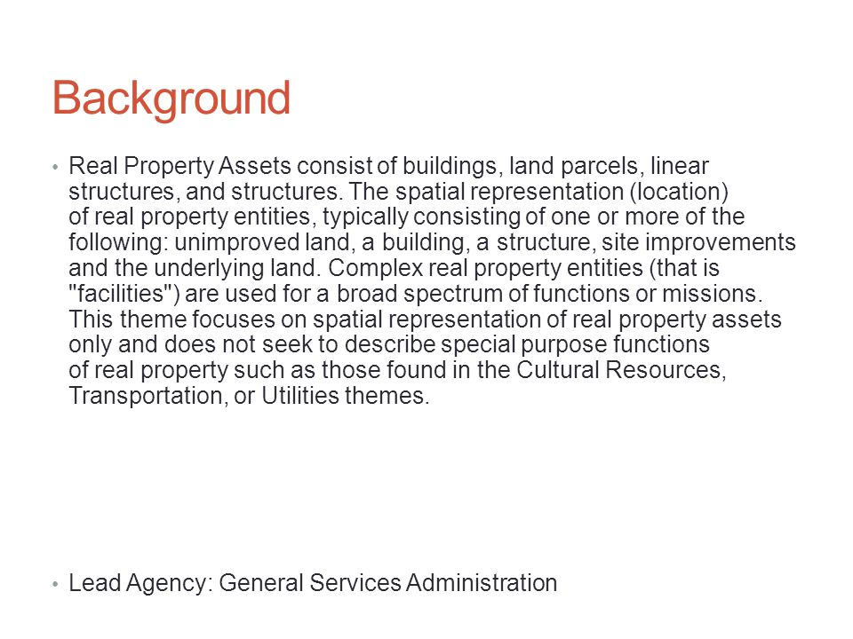 Background Real Property Assets consist of buildings, land parcels, linear structures, and structures.