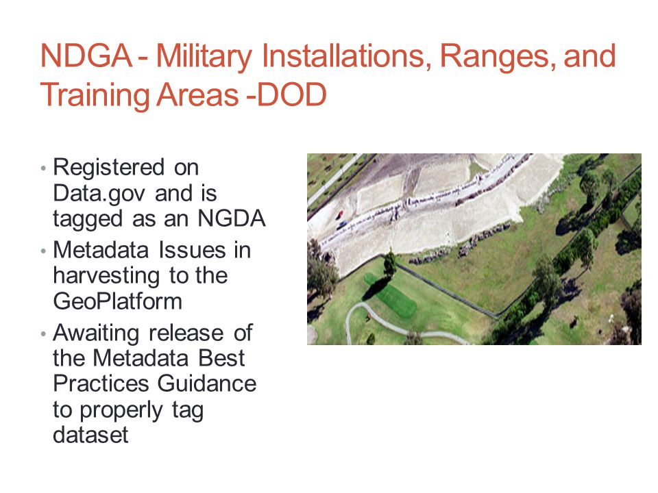 NDGA - Military Installations, Ranges, and Training Areas -DOD Registered on Data.gov and is tagged as an NGDA Metadata Issues in harvesting to the GeoPlatform Awaiting release of the Metadata Best Practices Guidance to properly tag dataset