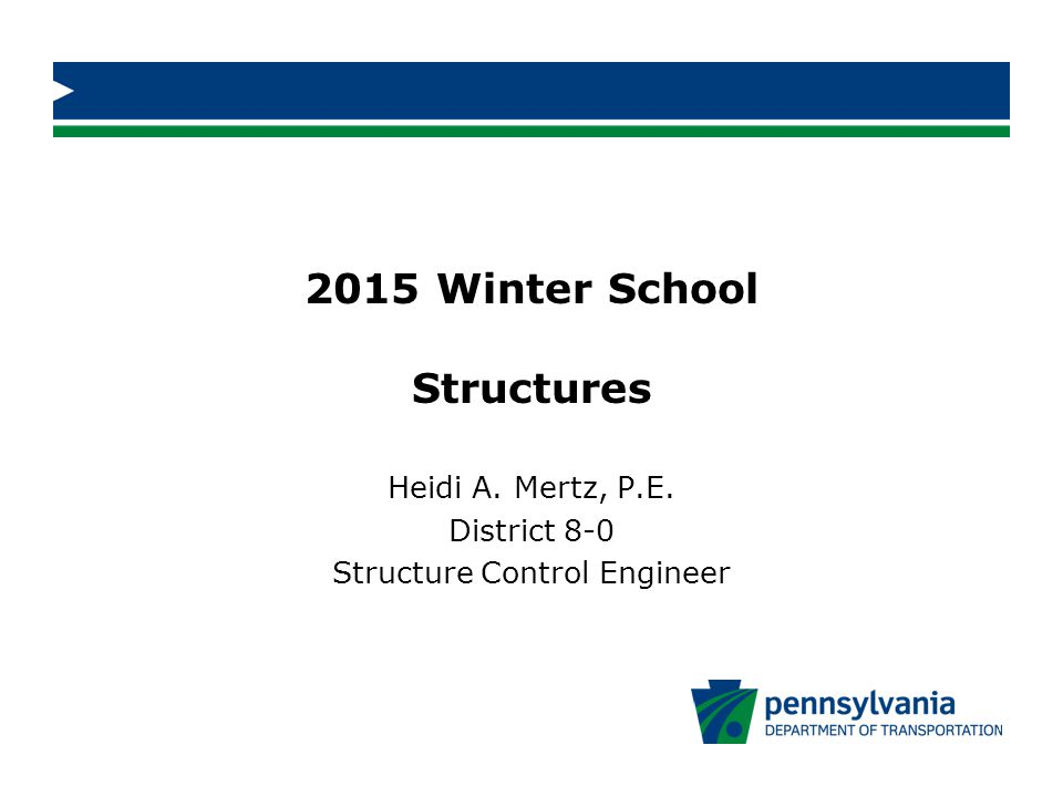 2015 Winter School Structures Heidi A. Mertz, P.E. District 8-0 Structure Control Engineer