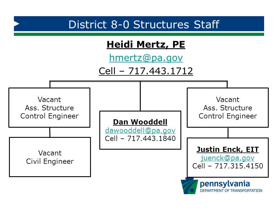 District 8-0 Structures Staff Heidi Mertz, PE hmertz@pa.gov Cell – 717.443.1712 Vacant Civil Engineer Vacant Ass.