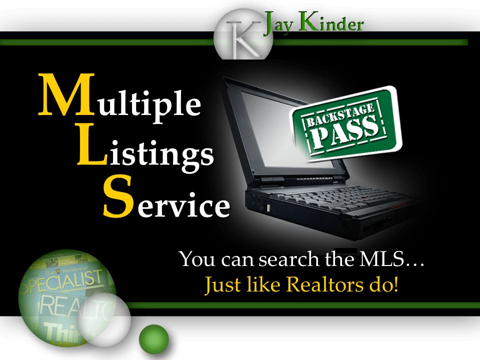 35 M ultiple L istings S ervice You can search the MLS… Just like Realtors do!