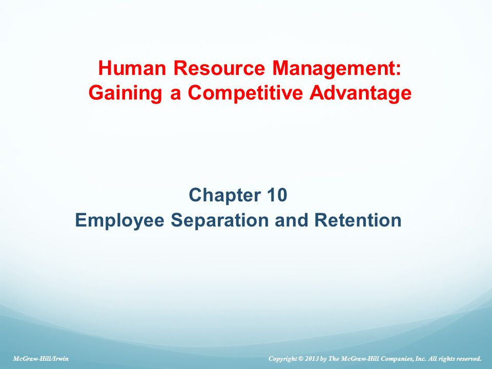 Chapter 10 Employee Separation and Retention McGraw-Hill/Irwin Copyright © 2013 by The McGraw-Hill Companies, Inc.
