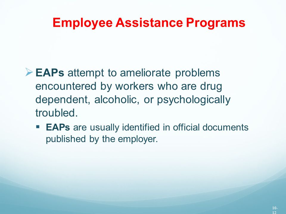 Employee Assistance Programs  EAPs attempt to ameliorate problems encountered by workers who are drug dependent, alcoholic, or psychologically troubled.