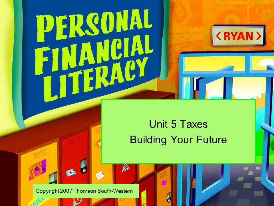 Copyright 2007 Thomson South-Western Unit 5 Taxes Building Your Future