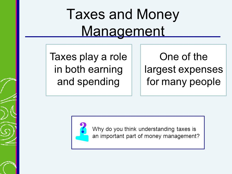 Taxes and Money Management Why do you think understanding taxes is an important part of money management.