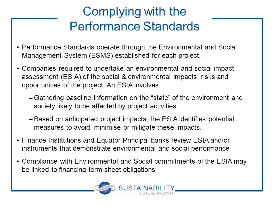 Performance Standards operate through the Environmental and Social Management System (ESMS) established for each project.