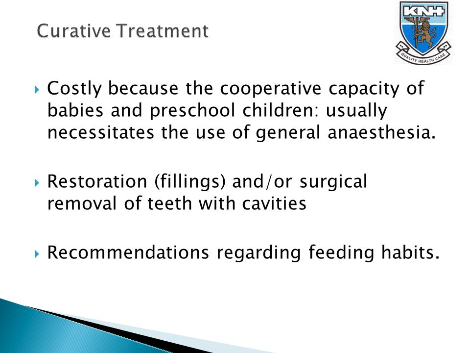  Costly because the cooperative capacity of babies and preschool children: usually necessitates the use of general anaesthesia.
