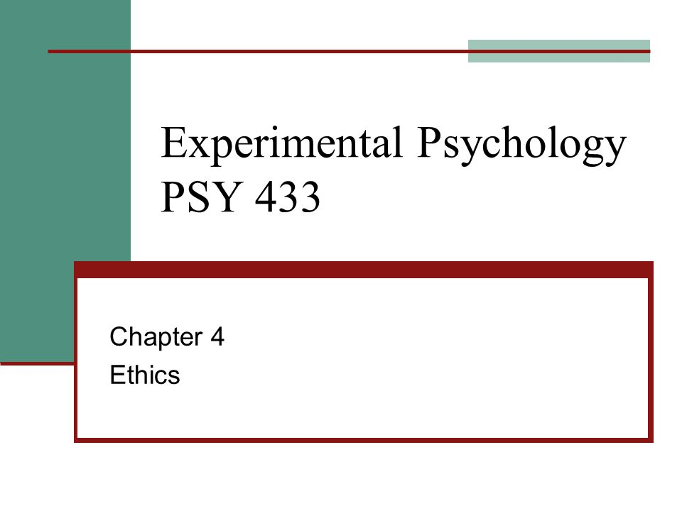 Experimental Psychology PSY 433 Chapter 4 Ethics