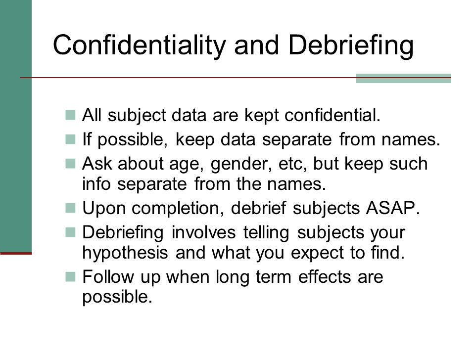 Confidentiality and Debriefing All subject data are kept confidential.