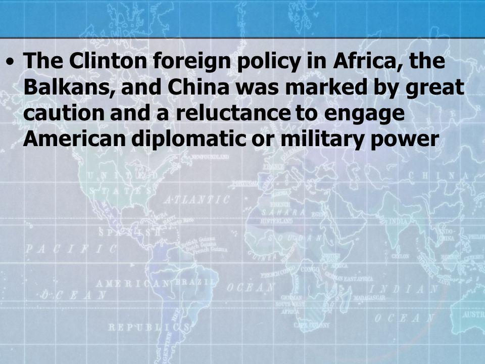 The Clinton foreign policy in Africa, the Balkans, and China was marked by great caution and a reluctance to engage American diplomatic or military power