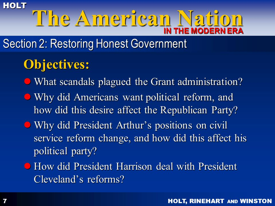 HOLT, RINEHART AND WINSTON The American Nation HOLT IN THE MODERN ERA 7 Objectives: What scandals plagued the Grant administration.