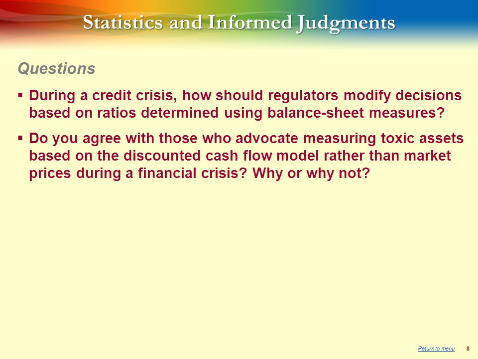 88 Statistics and Informed Judgments  During a credit crisis, how should regulators modify decisions based on ratios determined using balance-sheet measures.