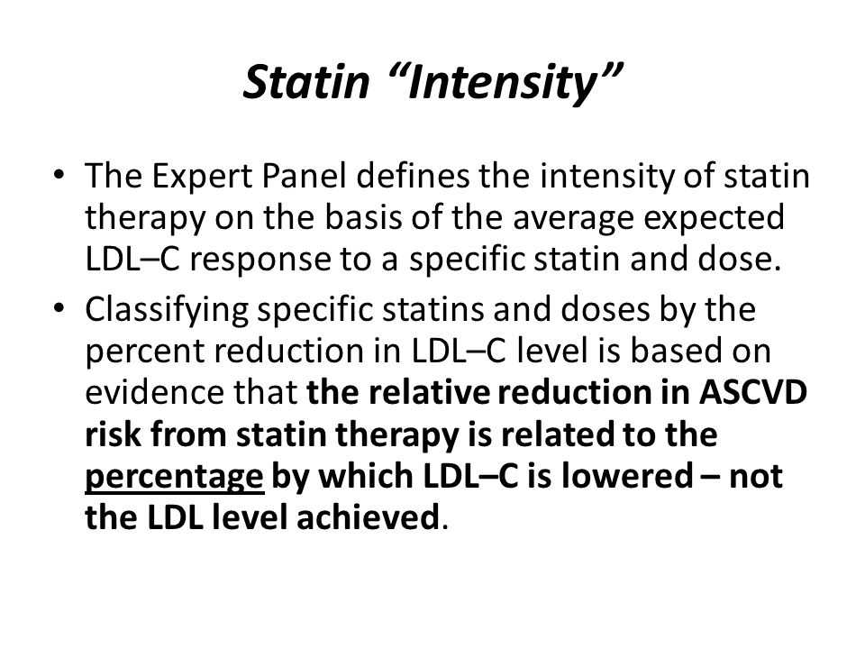 Statin Intensity The Expert Panel defines the intensity of statin therapy on the basis of the average expected LDL–C response to a specific statin and dose.