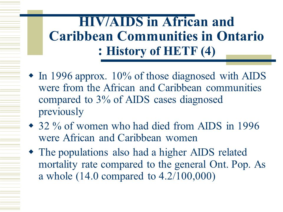 HIV/AIDS in African and Caribbean Communities in Ontario : History of HETF (4)  In 1996 approx.
