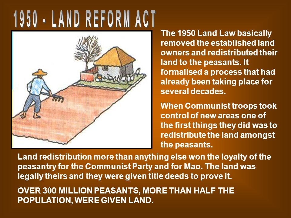 The 1950 Land Law basically removed the established land owners and redistributed their land to the peasants.