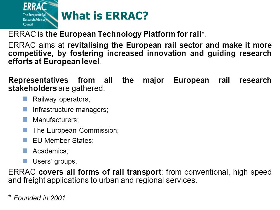 ERRAC is the European Technology Platform for rail*.