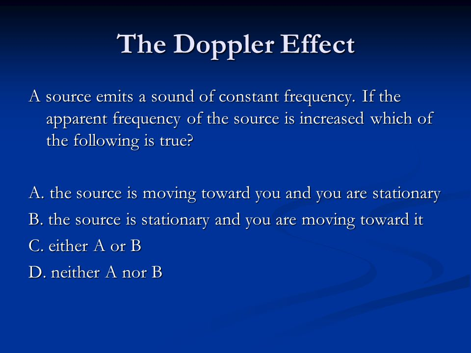The Doppler Effect A source emits a sound of constant frequency.