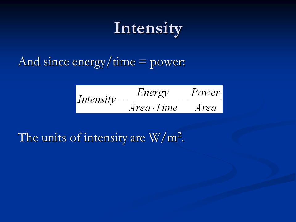 Intensity The units of intensity are W/m 2.