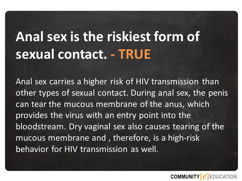 Anal sex is the riskiest form of sexual contact.