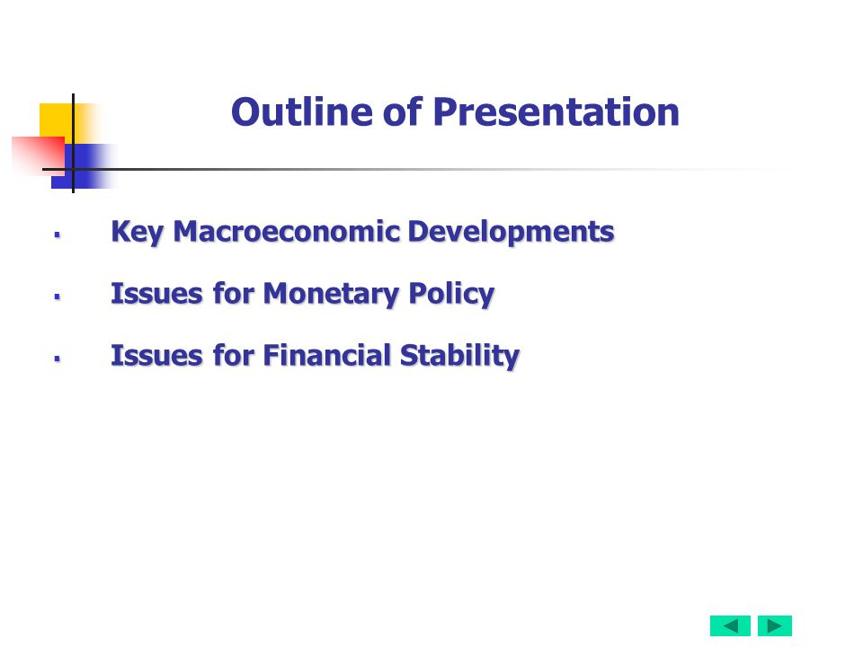 Outline of Presentation  Key Macroeconomic Developments  Issues for Monetary Policy  Issues for Financial Stability