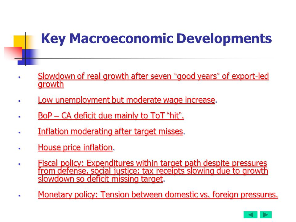 Key Macroeconomic Developments  Slowdown of real growth after seven good years of export-led growth Slowdown of real growth after seven good years of export-led growth Slowdown of real growth after seven good years of export-led growth  Low unemployment but moderate wage increase.