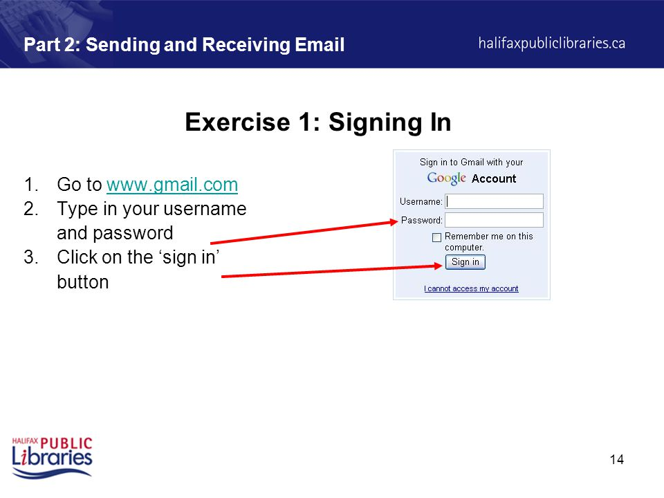 14 Part 2: Sending and Receiving  Exercise 1: Signing In 1.Go to   2.Type in your username and password 3.Click on the 'sign in' button