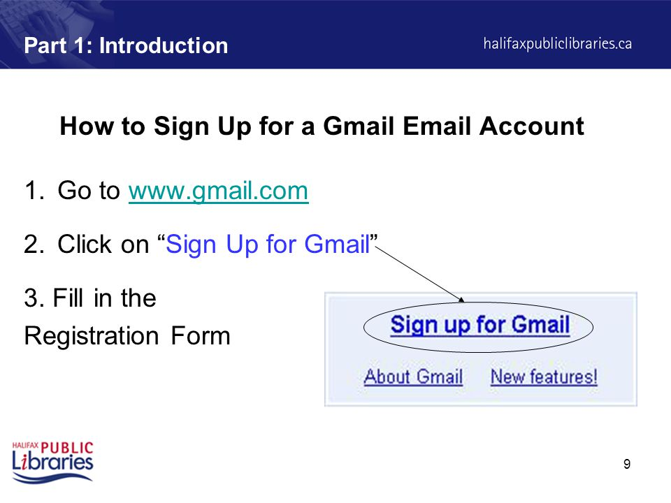 9 Part 1: Introduction How to Sign Up for a Gmail  Account 1.Go to   2.Click on Sign Up for Gmail 3.