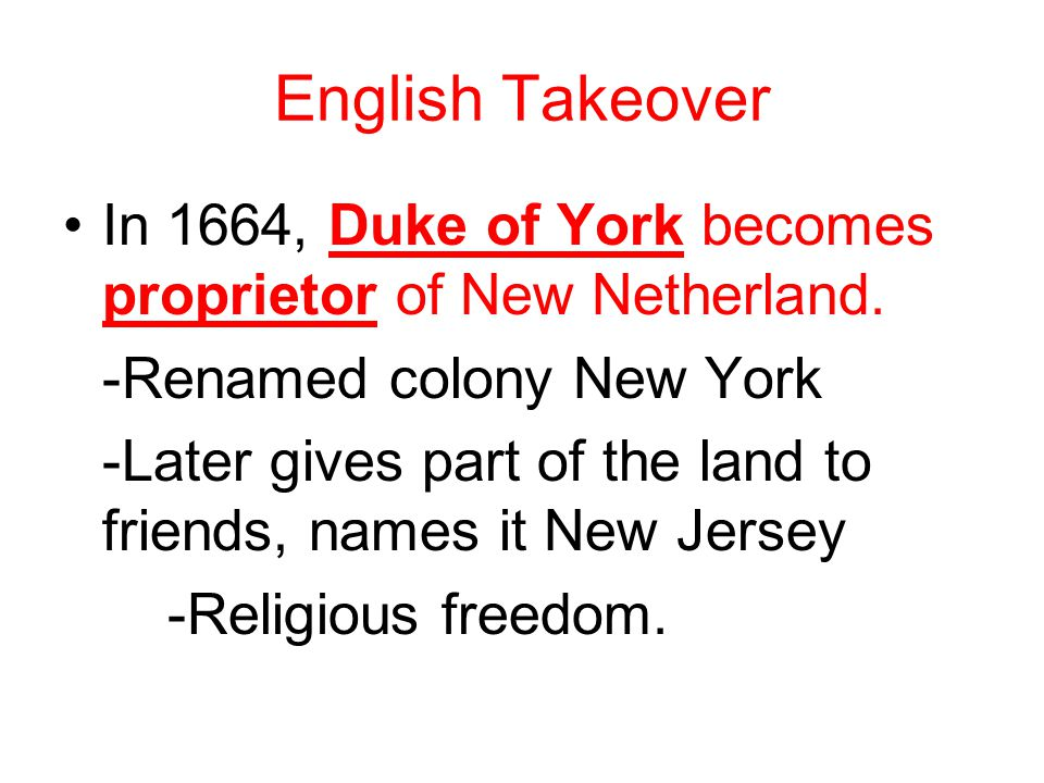 English Takeover In 1664, Duke of York becomes proprietor of New Netherland.