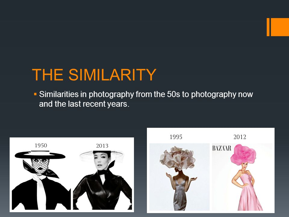 THE SIMILARITY  Similarities in photography from the 50s to photography now and the last recent years.