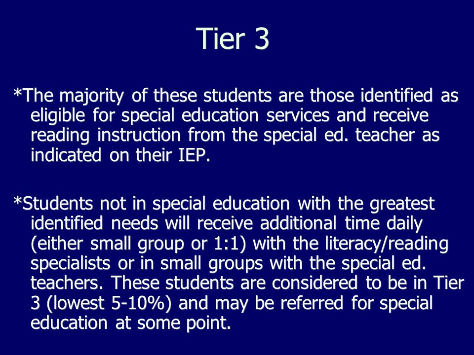 Tier 3 *The majority of these students are those identified as eligible for special education services and receive reading instruction from the special ed.