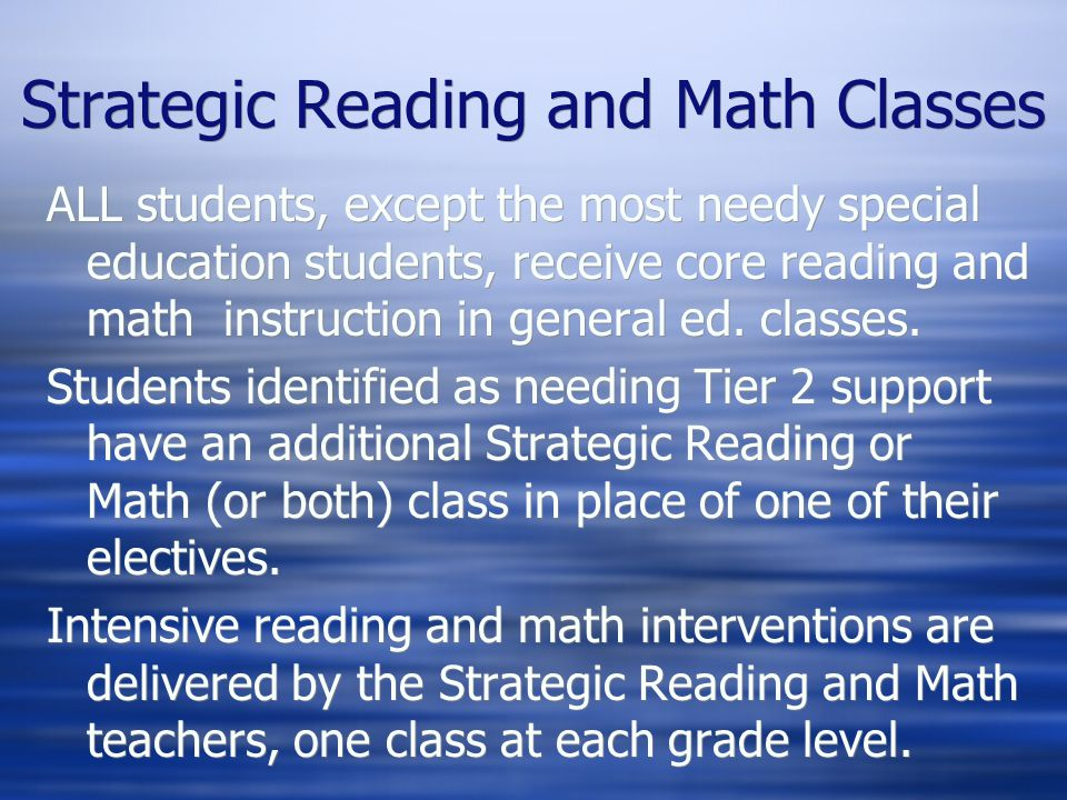 Strategic Reading and Math Classes ALL students, except the most needy special education students, receive core reading and math instruction in general ed.