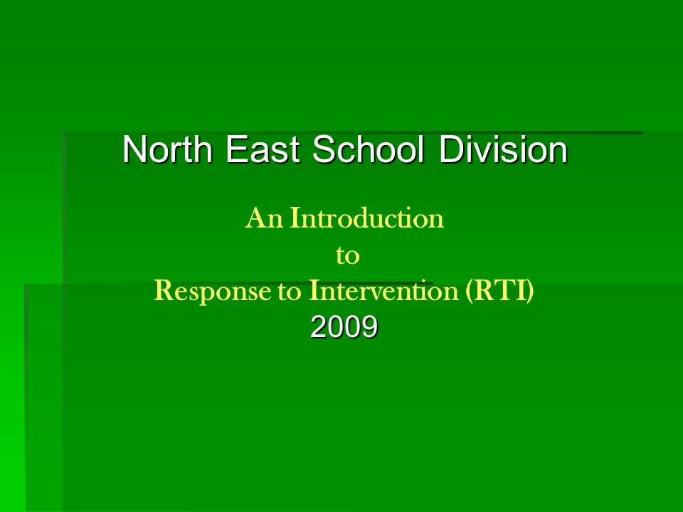 North East School Division An Introduction to Response to Intervention (RTI)2009