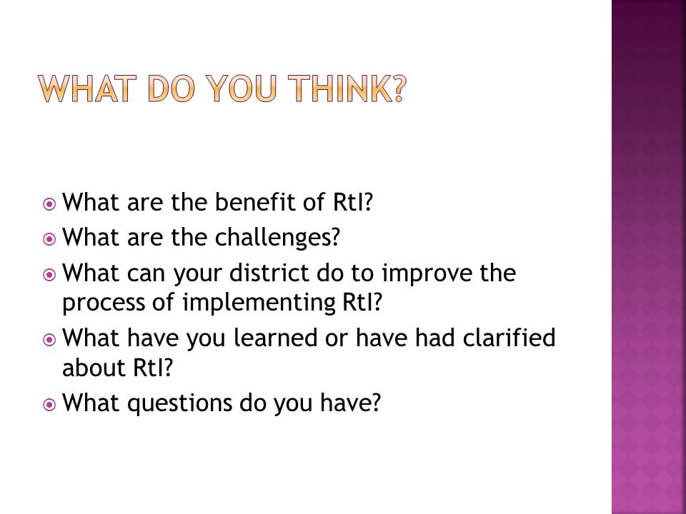  What are the benefit of RtI.  What are the challenges.