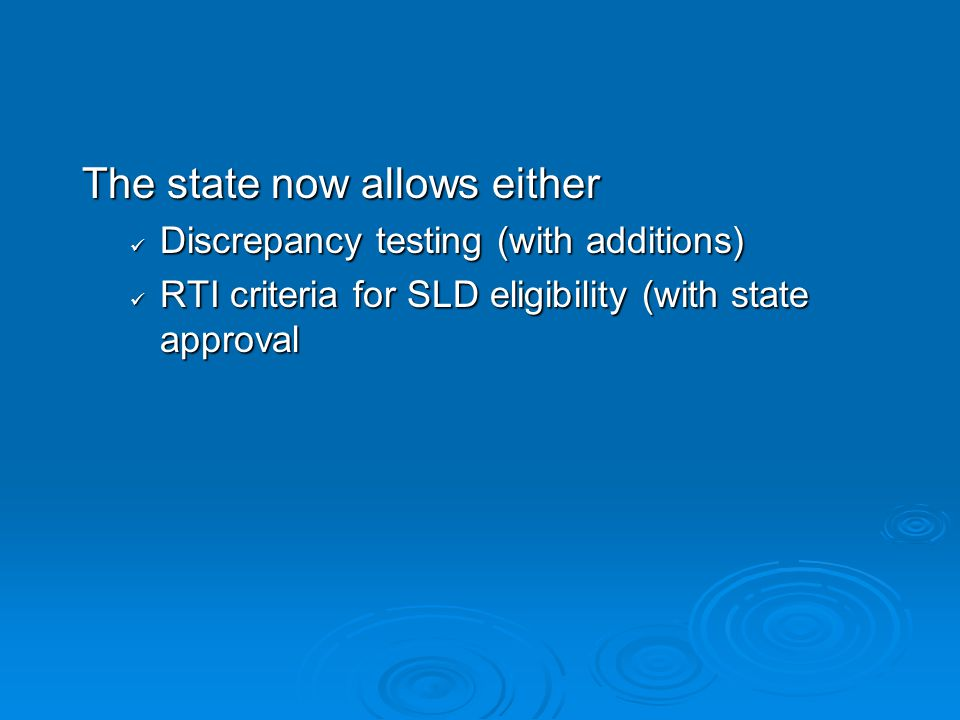 The state now allows either Discrepancy testing (with additions) Discrepancy testing (with additions) RTI criteria for SLD eligibility (with state approval RTI criteria for SLD eligibility (with state approval