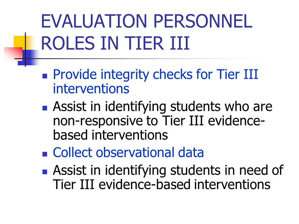 Continued Tier II Assist in identifying students in need of Tier III evidence- based interventions Assist in the development of Tier III interventions