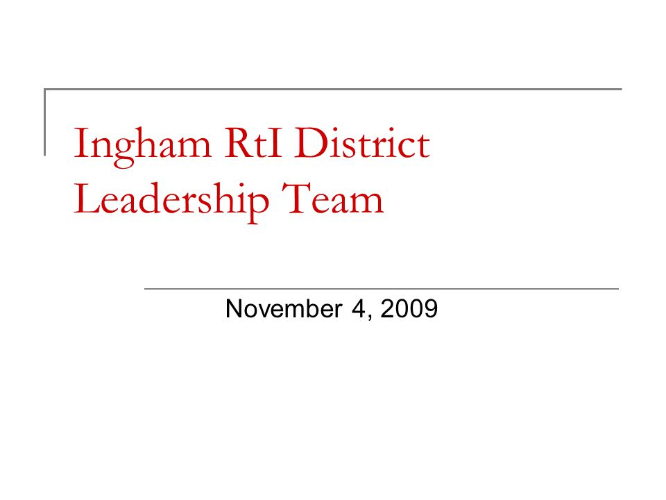 Ingham RtI District Leadership Team November 4, 2009