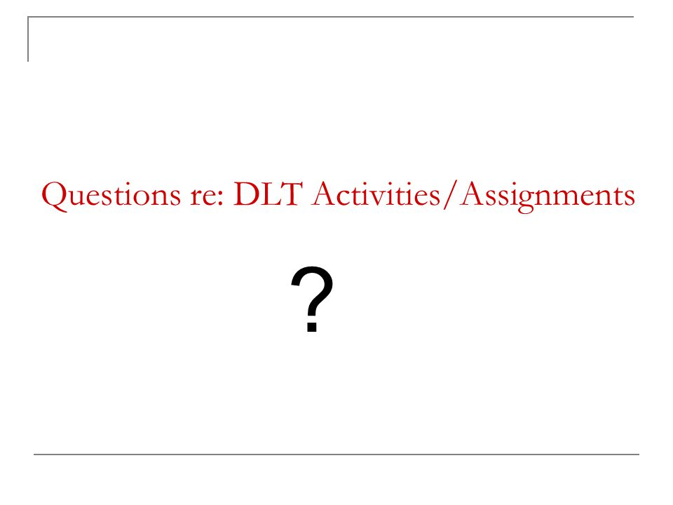 Questions re: DLT Activities/Assignments