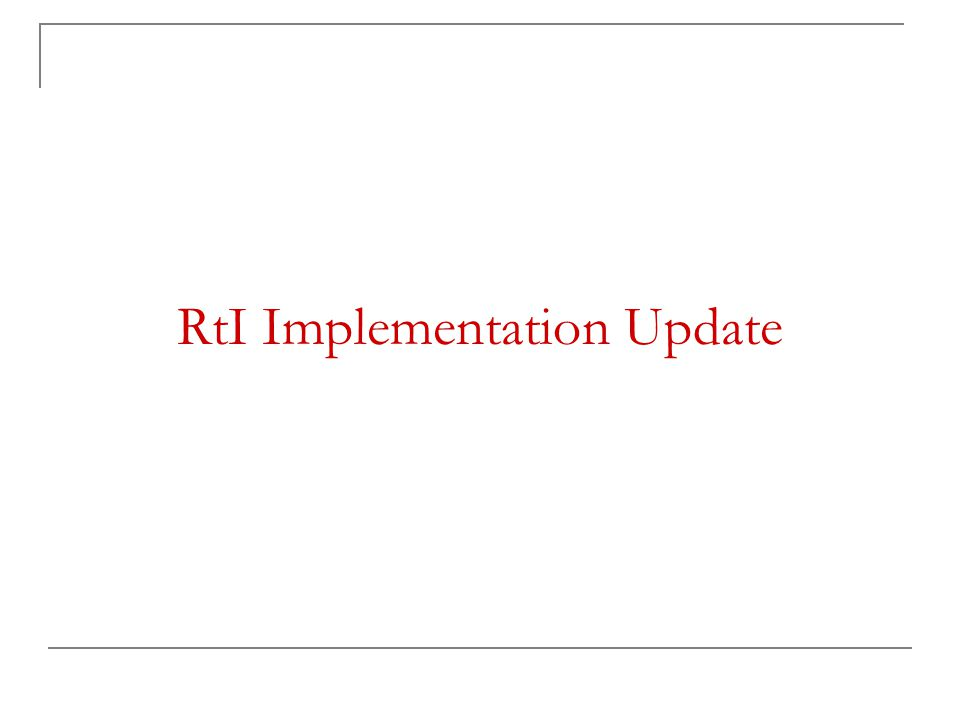 RtI Implementation Update