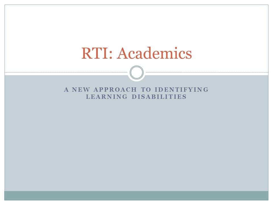 A NEW APPROACH TO IDENTIFYING LEARNING DISABILITIES RTI: Academics