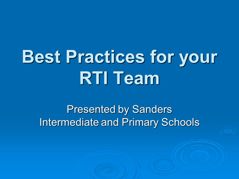 Best Practices for your RTI Team Presented by Sanders Intermediate and Primary Schools