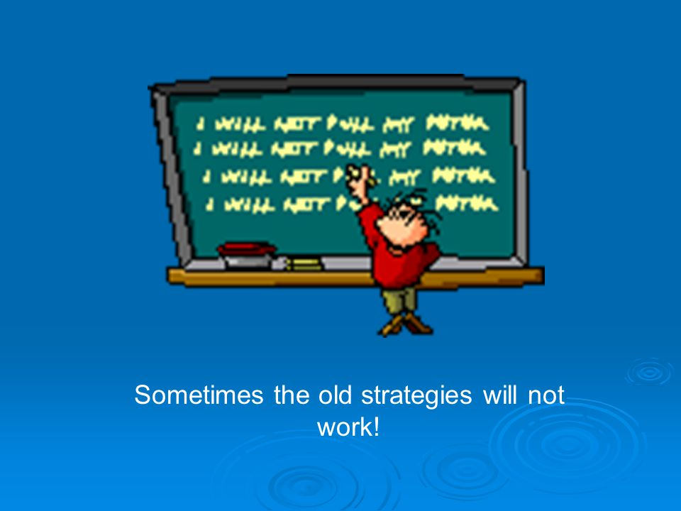 Sometimes the old strategies will not work!