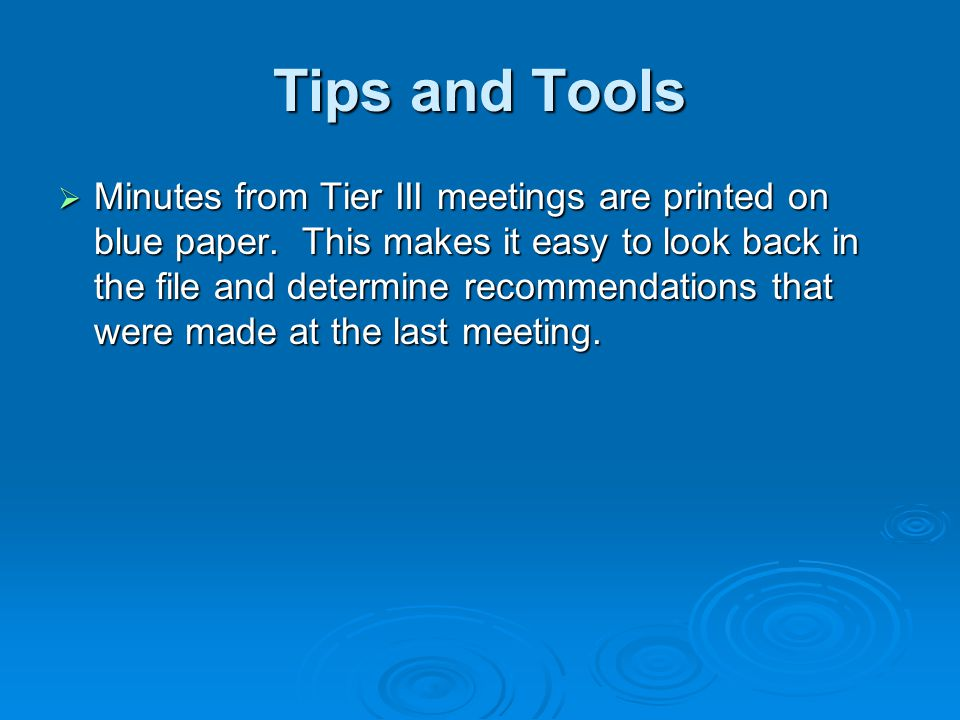 Tips and Tools  Minutes from Tier III meetings are printed on blue paper.